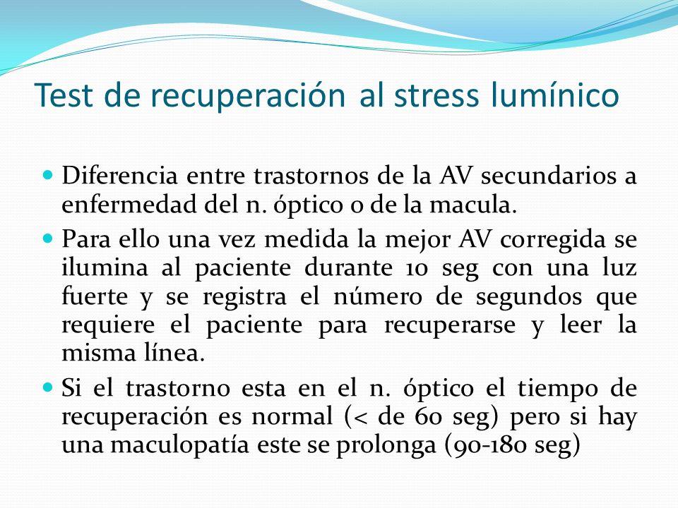 Test de recuperación al stress lumínico Diferencia entre trastornos de la AV secundarios a enfermedad del n. óptico o de la macula. Para ello una vez