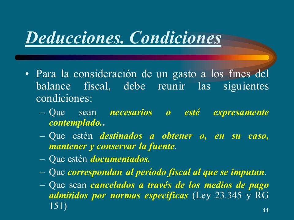 Deducciones. Condiciones Para la consideración de un gasto a los fines del balance fiscal, debe reunir las siguientes condiciones: –Que sean necesario