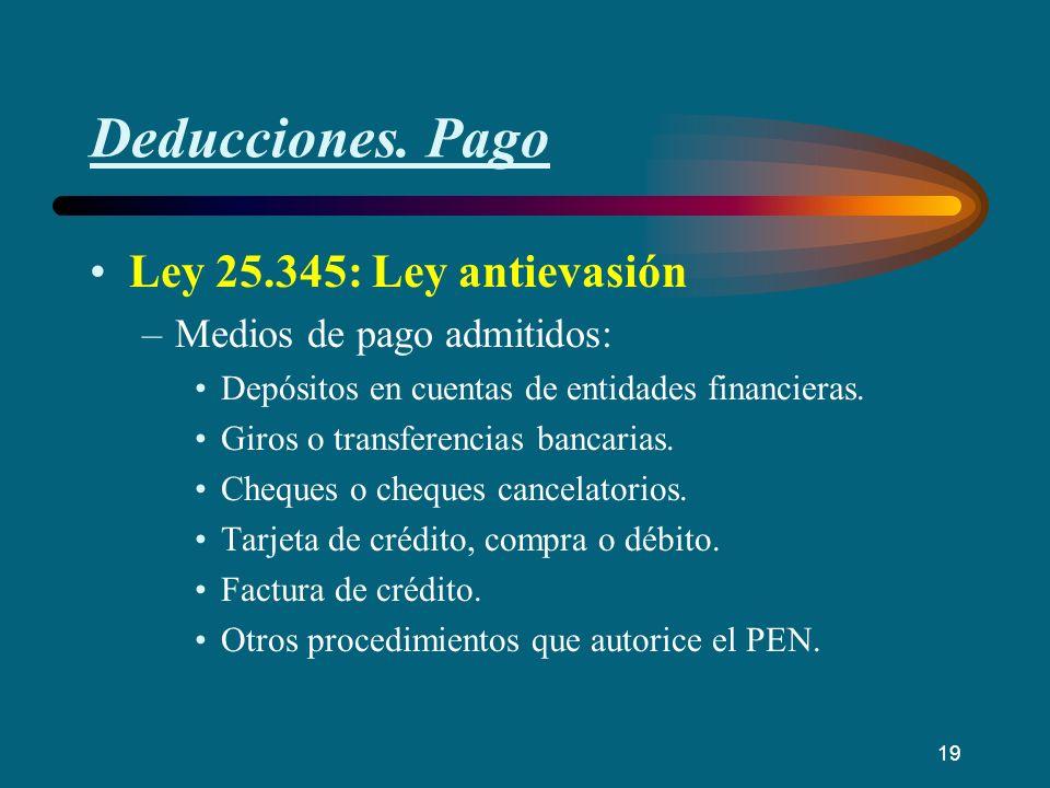 Deducciones. Pago Ley 25.345: Ley antievasión –Medios de pago admitidos: Depósitos en cuentas de entidades financieras. Giros o transferencias bancari