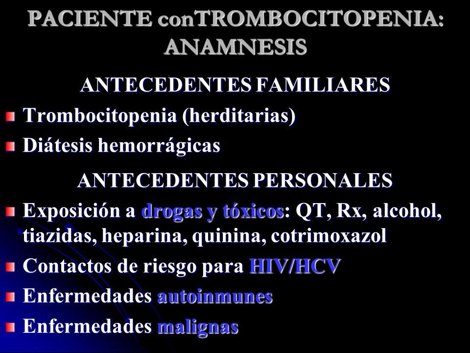PACIENTE conTROMBOCITOPENIA: ANAMNESIS ANTECEDENTES FAMILIARES Trombocitopenia (herditarias) Diátesis hemorrágicas ANTECEDENTES PERSONALES Exposición
