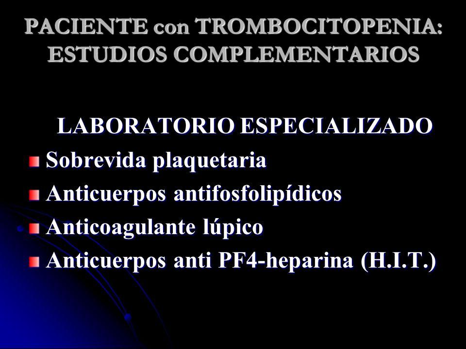 PACIENTE con TROMBOCITOPENIA: ESTUDIOS COMPLEMENTARIOS LABORATORIO ESPECIALIZADO Sobrevida plaquetaria Anticuerpos antifosfolipídicos Anticoagulante l