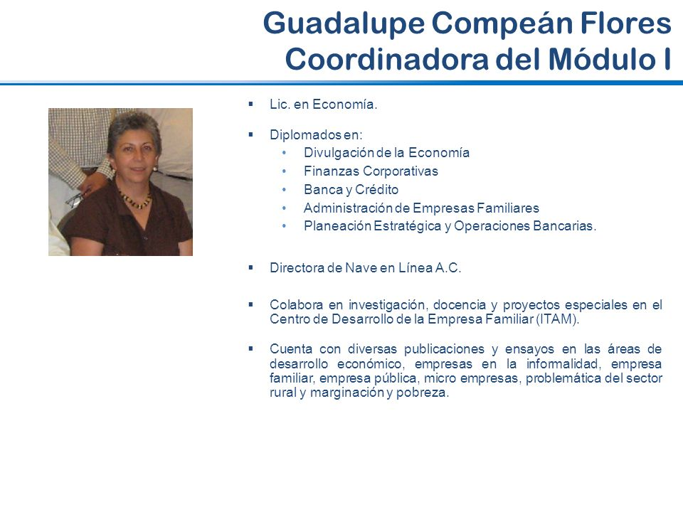 Lic. en Economía. Diplomados en: Divulgación de la Economía Finanzas Corporativas Banca y Crédito Administración de Empresas Familiares Planeación Est