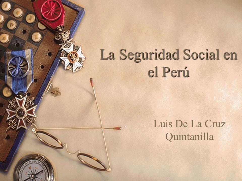 La Seguridad Social en el Perú Luis De La Cruz Quintanilla