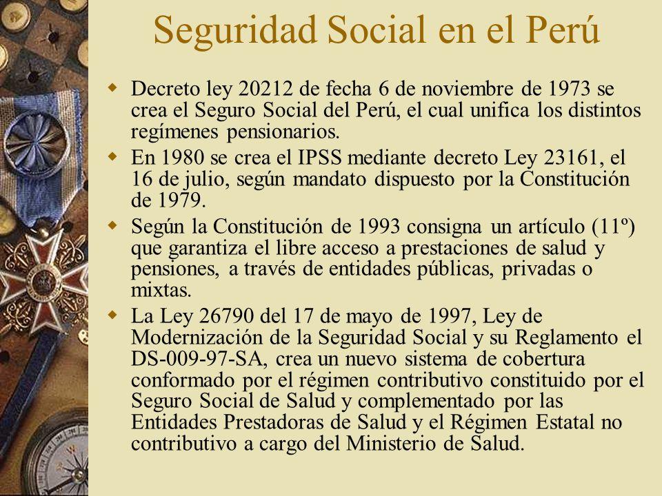 Seguridad Social en el Perú Decreto ley 20212 de fecha 6 de noviembre de 1973 se crea el Seguro Social del Perú, el cual unifica los distintos regímen