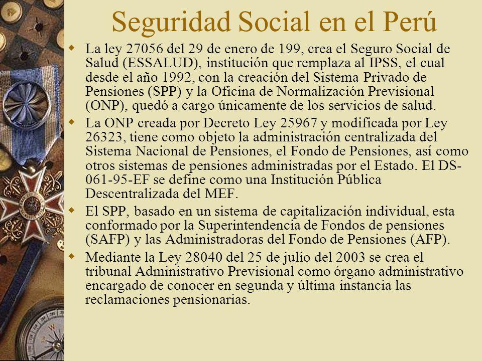 Seguridad Social en el Perú La ley 27056 del 29 de enero de 199, crea el Seguro Social de Salud (ESSALUD), institución que remplaza al IPSS, el cual d