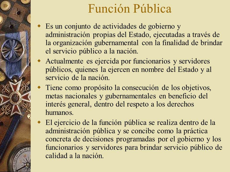 Función Pública Es un conjunto de actividades de gobierno y administración propias del Estado, ejecutadas a través de la organización gubernamental co