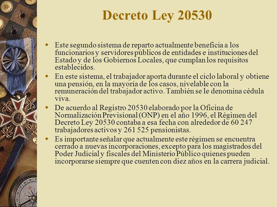 Decreto Ley 20530 Este segundo sistema de reparto actualmente beneficia a los funcionarios y servidores públicos de entidades e instituciones del Esta