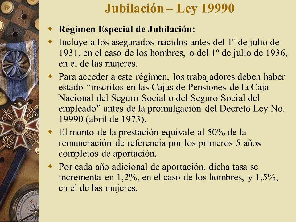 Jubilación – Ley 19990 Régimen Especial de Jubilación: Incluye a los asegurados nacidos antes del 1º de julio de 1931, en el caso de los hombres, o de