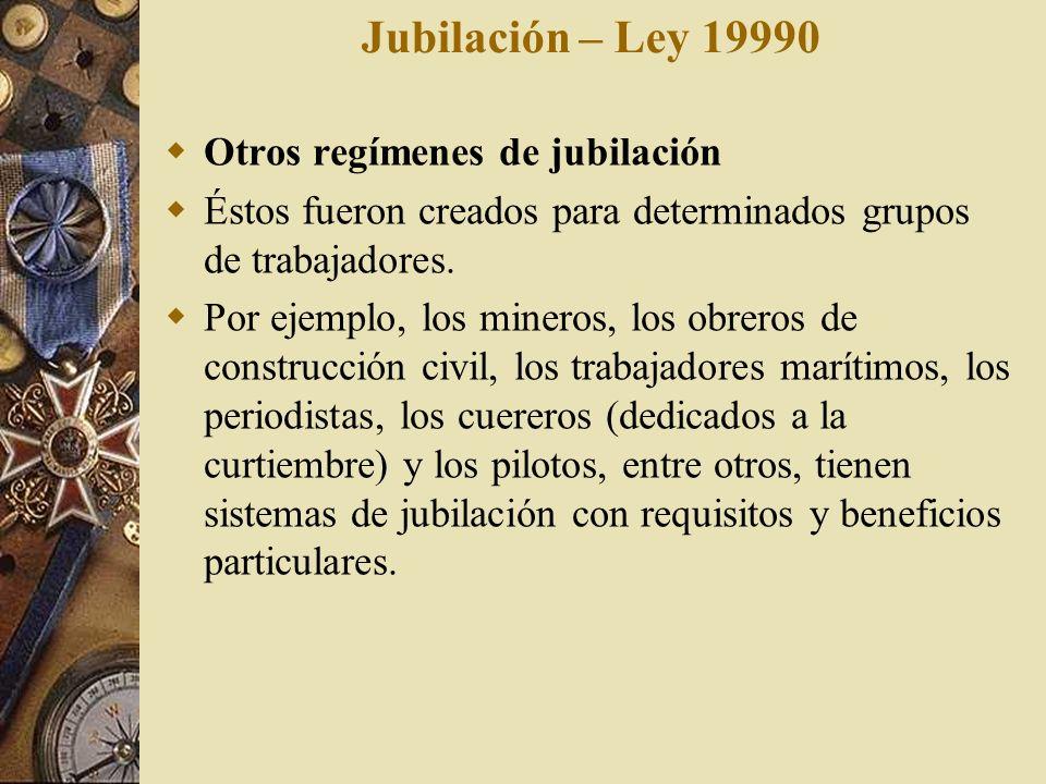 Jubilación – Ley 19990 Otros regímenes de jubilación Éstos fueron creados para determinados grupos de trabajadores. Por ejemplo, los mineros, los obre