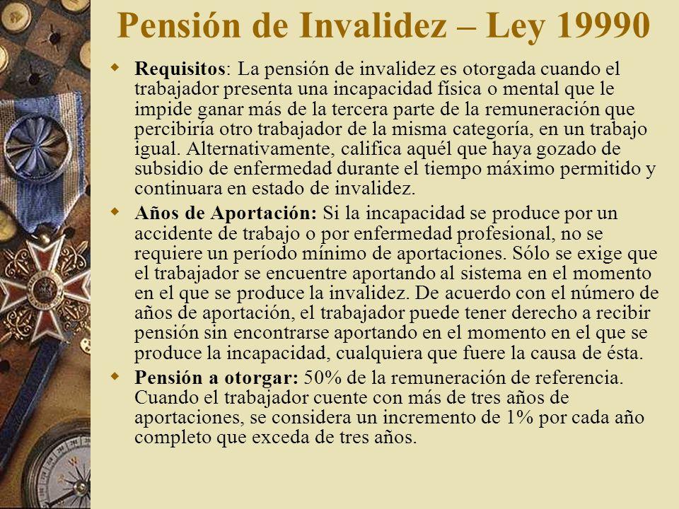 Pensión de Invalidez – Ley 19990 Requisitos: La pensión de invalidez es otorgada cuando el trabajador presenta una incapacidad física o mental que le