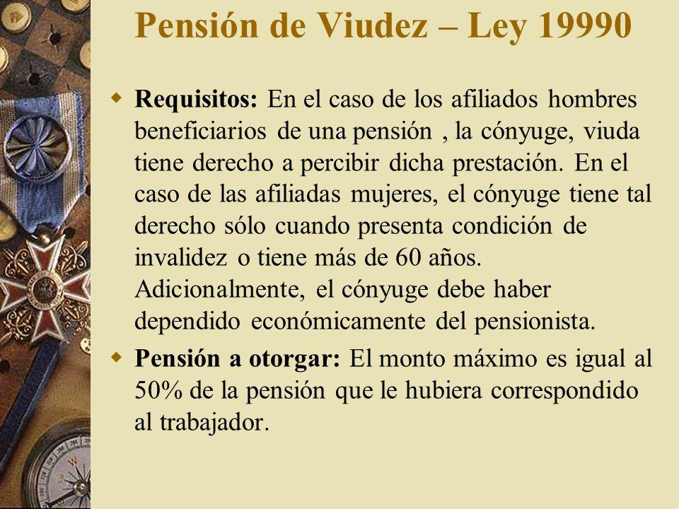 Pensión de Viudez – Ley 19990 Requisitos: En el caso de los afiliados hombres beneficiarios de una pensión, la cónyuge, viuda tiene derecho a percibir