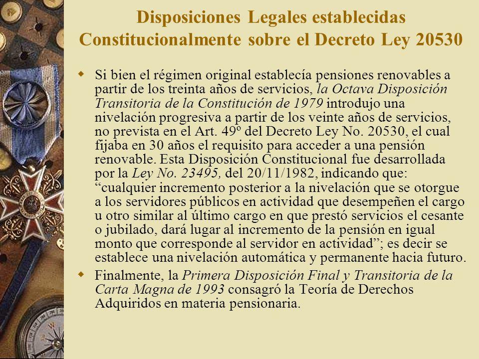 Disposiciones Legales establecidas Constitucionalmente sobre el Decreto Ley 20530 Si bien el régimen original establecía pensiones renovables a partir