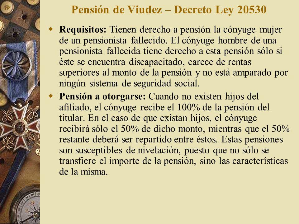 Pensión de Viudez – Decreto Ley 20530 Requisitos: Tienen derecho a pensión la cónyuge mujer de un pensionista fallecido. El cónyuge hombre de una pens