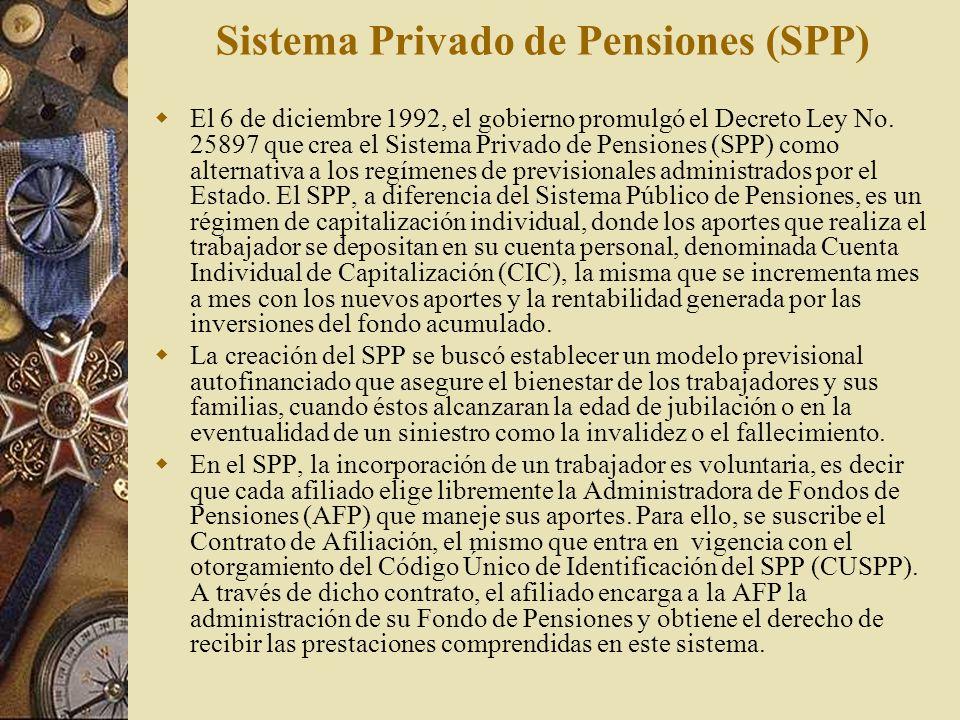 Sistema Privado de Pensiones (SPP) El 6 de diciembre 1992, el gobierno promulgó el Decreto Ley No. 25897 que crea el Sistema Privado de Pensiones (SPP