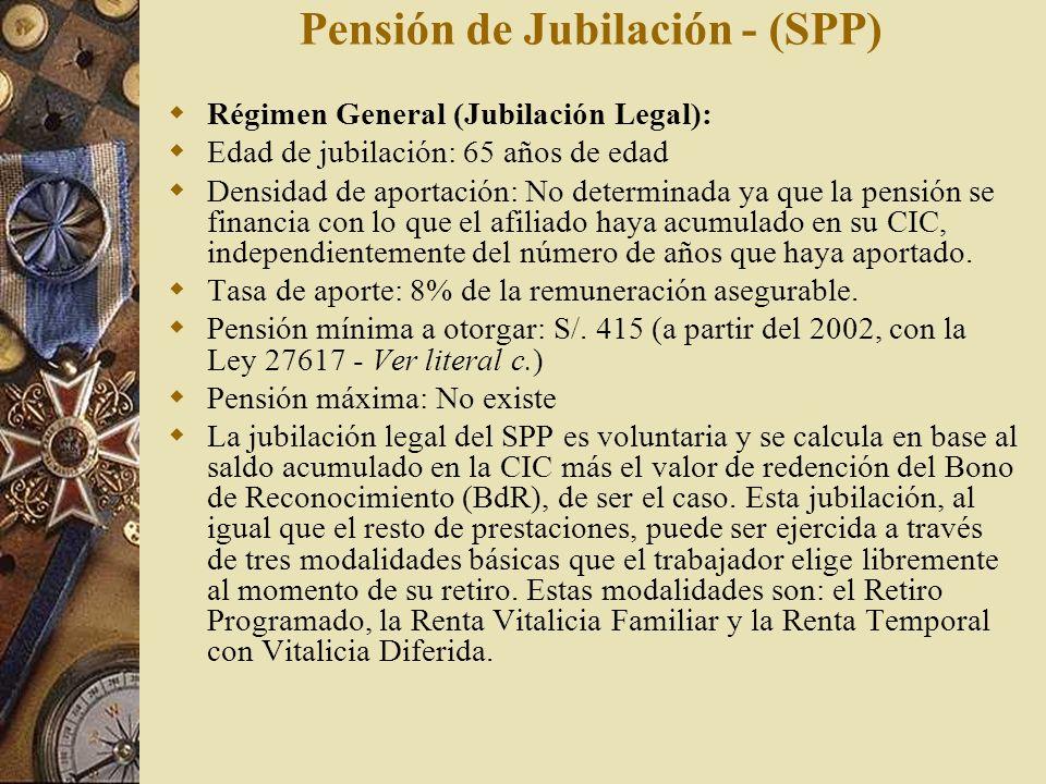 Pensión de Jubilación - (SPP) Régimen General (Jubilación Legal): Edad de jubilación: 65 años de edad Densidad de aportación: No determinada ya que la