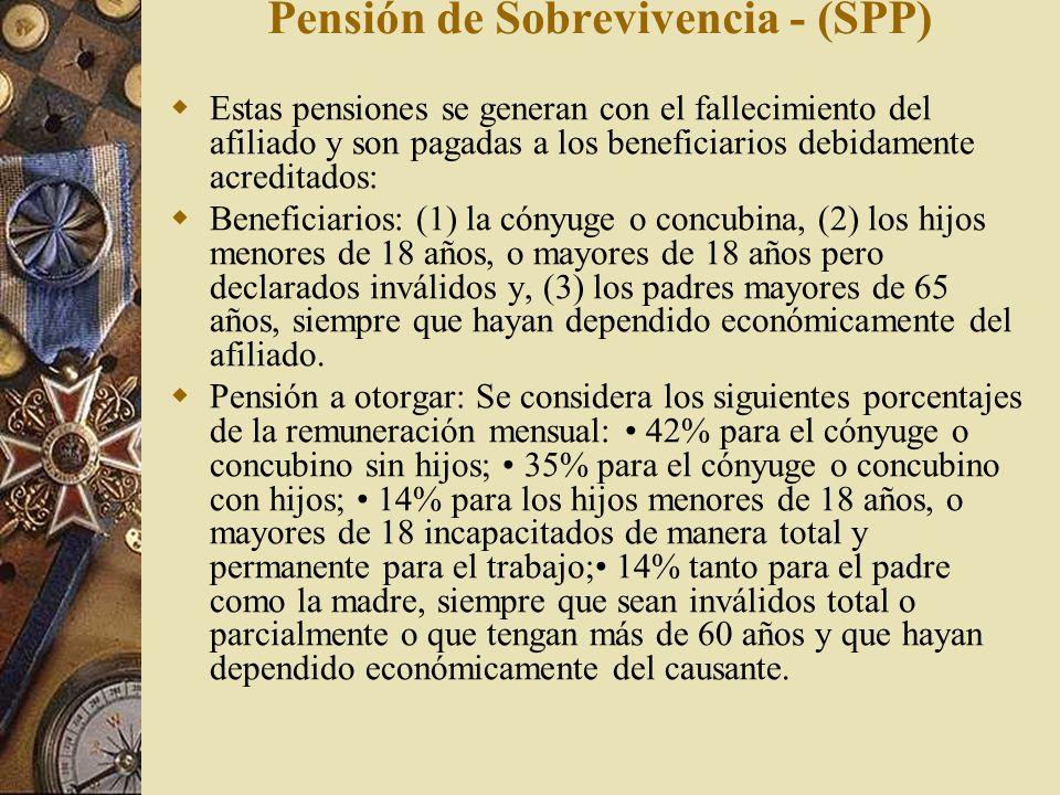 Pensión de Sobrevivencia - (SPP) Estas pensiones se generan con el fallecimiento del afiliado y son pagadas a los beneficiarios debidamente acreditado
