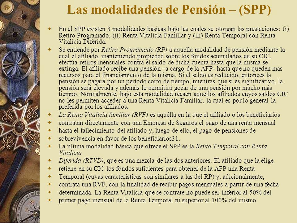 Las modalidades de Pensión – (SPP) En el SPP existen 3 modalidades básicas bajo las cuales se otorgan las prestaciones: (i) Retiro Programado, (ii) Re