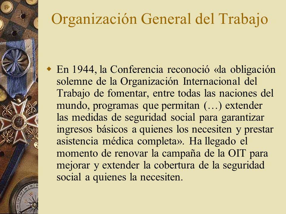 Organización General del Trabajo En 1944, la Conferencia reconoció «la obligación solemne de la Organización Internacional del Trabajo de fomentar, en