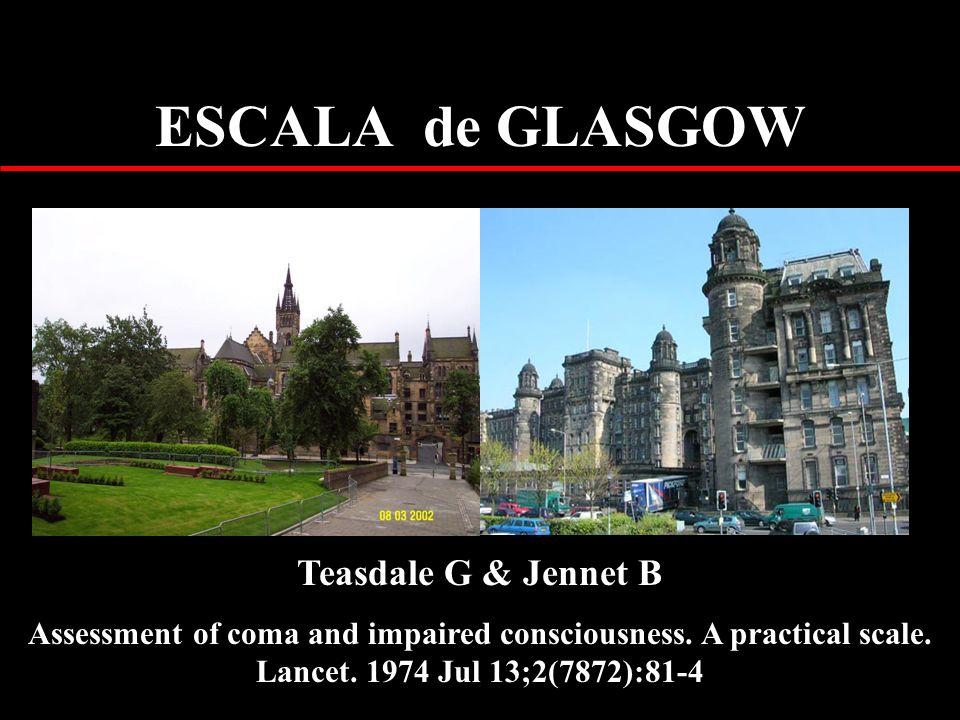 ESCALA de GLASGOW Teasdale G & Jennet B Assessment of coma and impaired consciousness. A practical scale. Lancet. 1974 Jul 13;2(7872):81-4