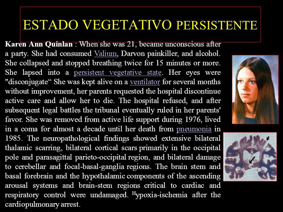 ESTADO VEGETATIVO PERSISTENTE Karen Ann Quinlan : When she was 21, became unconscious after a party. She had consumed Valium, Darvon painkiller, and a