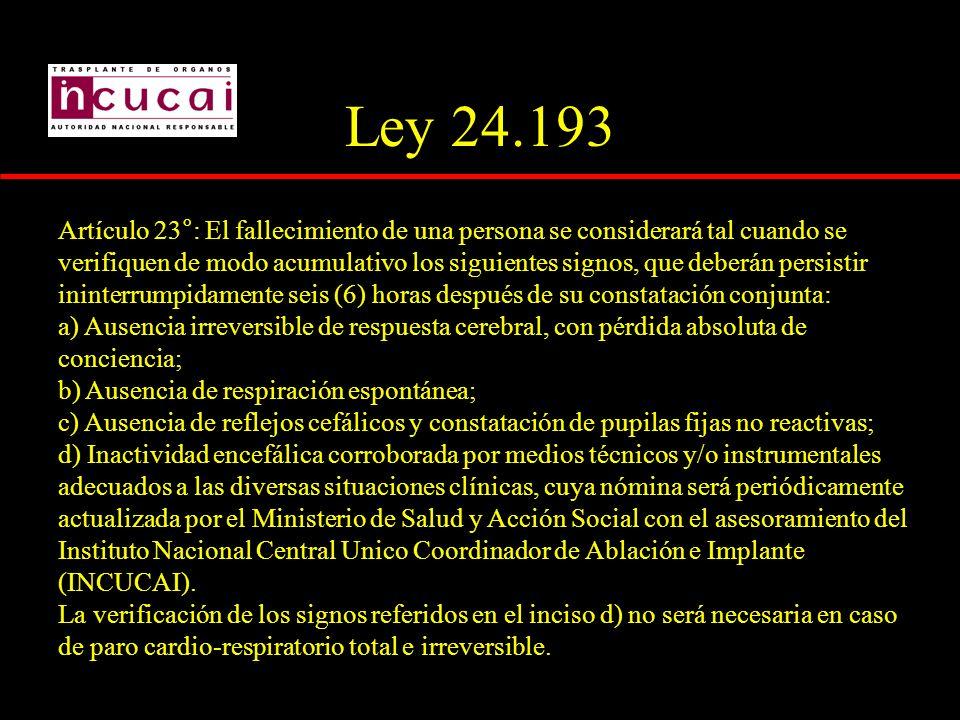 Ley 24.193 Artículo 23°: El fallecimiento de una persona se considerará tal cuando se verifiquen de modo acumulativo los siguientes signos, que deberá
