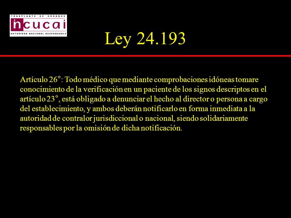 Ley 24.193 Artículo 26°: Todo médico que mediante comprobaciones idóneas tomare conocimiento de la verificación en un paciente de los signos descripto