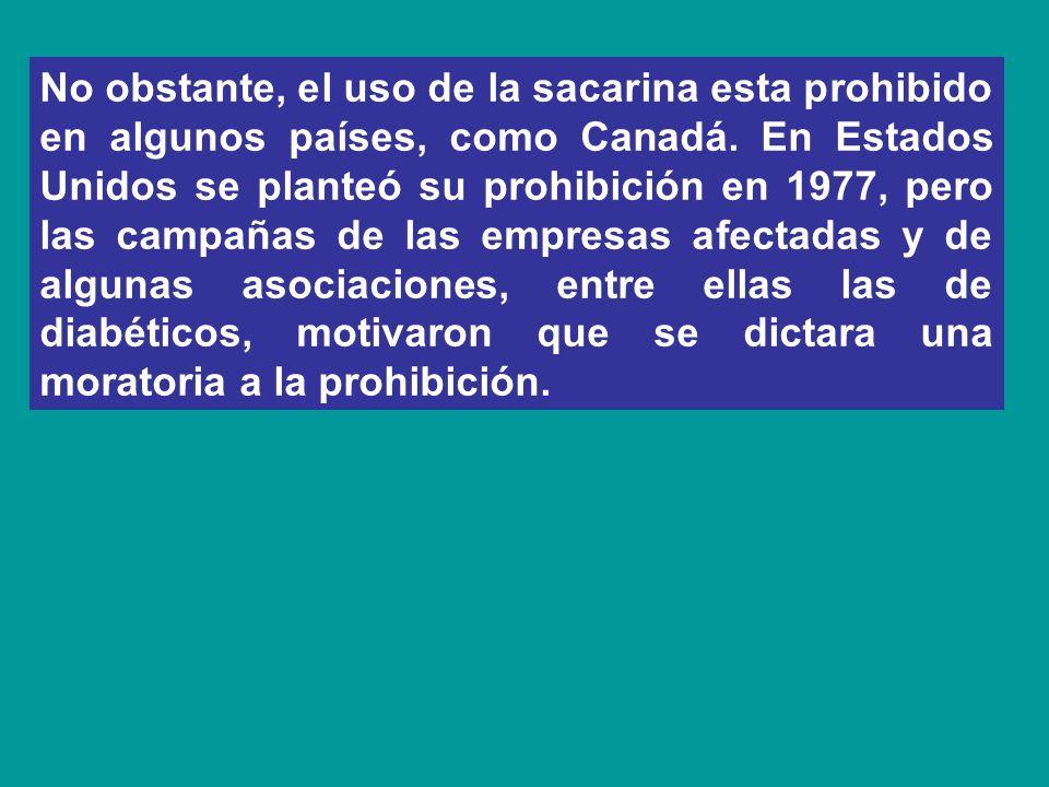 No obstante, el uso de la sacarina esta prohibido en algunos países, como Canadá. En Estados Unidos se planteó su prohibición en 1977, pero las campañ
