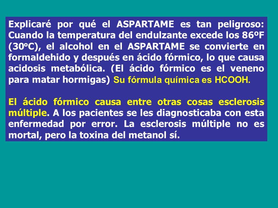 Explicaré por qué el ASPARTAME es tan peligroso: Cuando la temperatura del endulzante excede los 86ºF (30 o C), el alcohol en el ASPARTAME se conviert