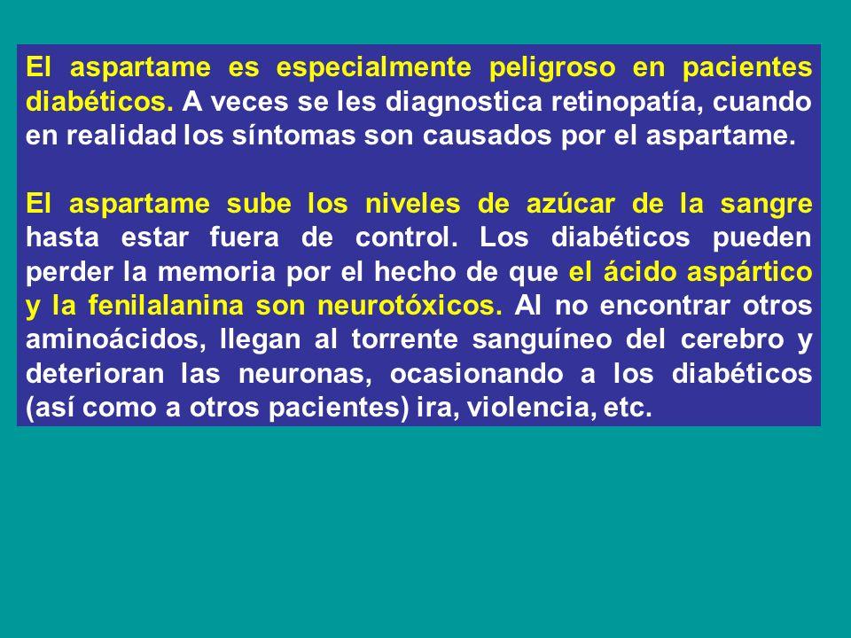 El aspartame es especialmente peligroso en pacientes diabéticos. A veces se les diagnostica retinopatía, cuando en realidad los síntomas son causados