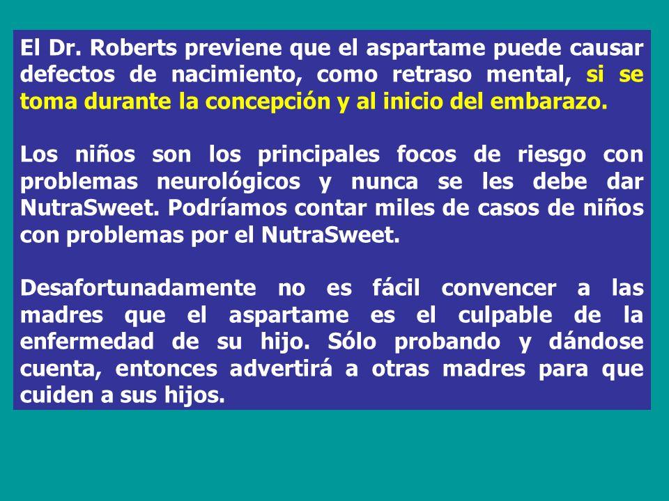 El Dr. Roberts previene que el aspartame puede causar defectos de nacimiento, como retraso mental, si se toma durante la concepción y al inicio del em