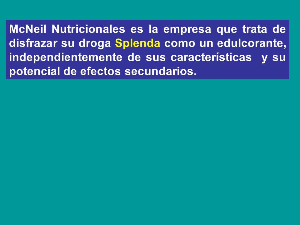 McNeil Nutricionales es la empresa que trata de disfrazar su droga Splenda como un edulcorante, independientemente de sus características y su potenci
