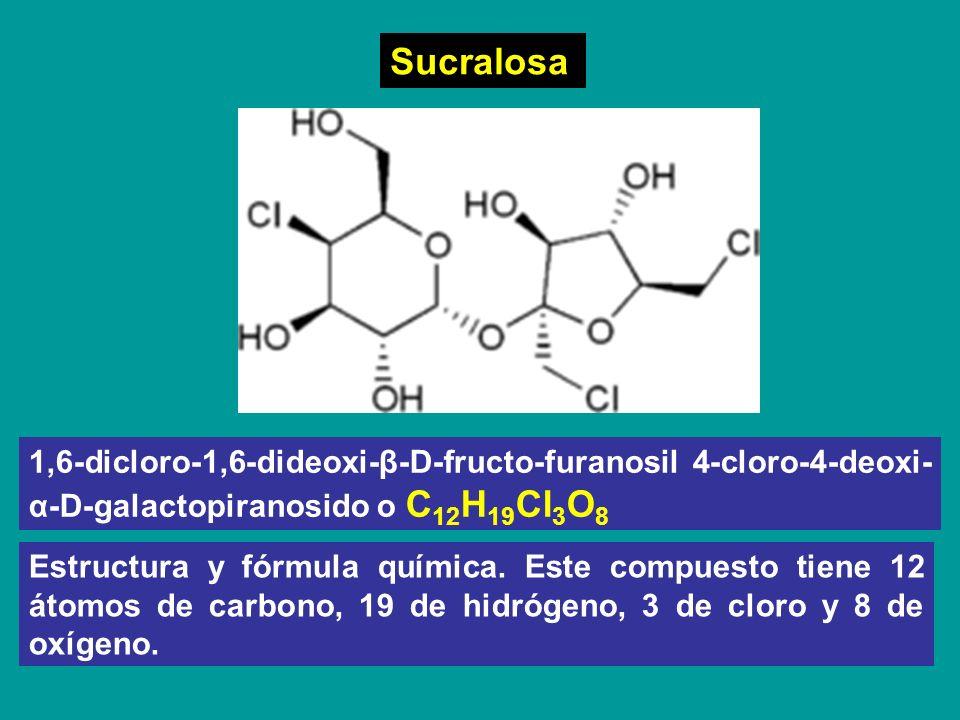 Sucralosa 1,6-dicloro-1,6-dideoxi-β-D-fructo-furanosil 4-cloro-4-deoxi- α-D-galactopiranosido o C 12 H 19 Cl 3 O 8 Estructura y fórmula química. Este