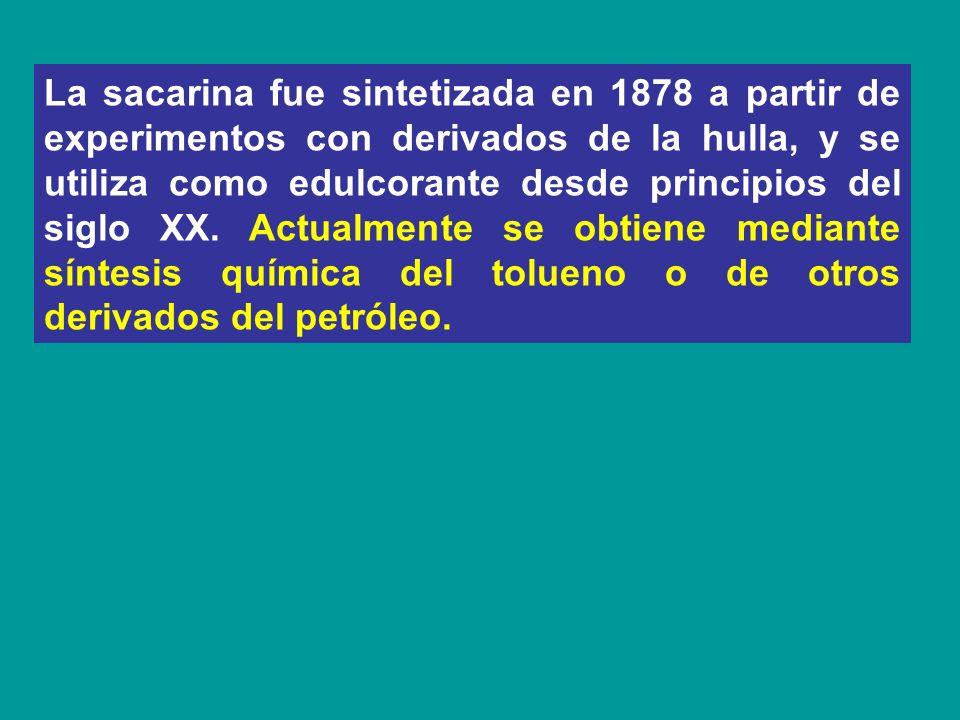La sacarina fue sintetizada en 1878 a partir de experimentos con derivados de la hulla, y se utiliza como edulcorante desde principios del siglo XX. A