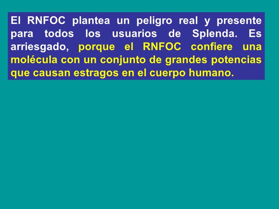 El RNFOC plantea un peligro real y presente para todos los usuarios de Splenda. Es arriesgado, porque el RNFOC confiere una molécula con un conjunto d