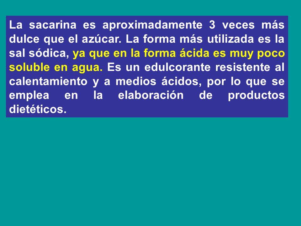 La sacarina es aproximadamente 3 veces más dulce que el azúcar. La forma más utilizada es la sal sódica, ya que en la forma ácida es muy poco soluble