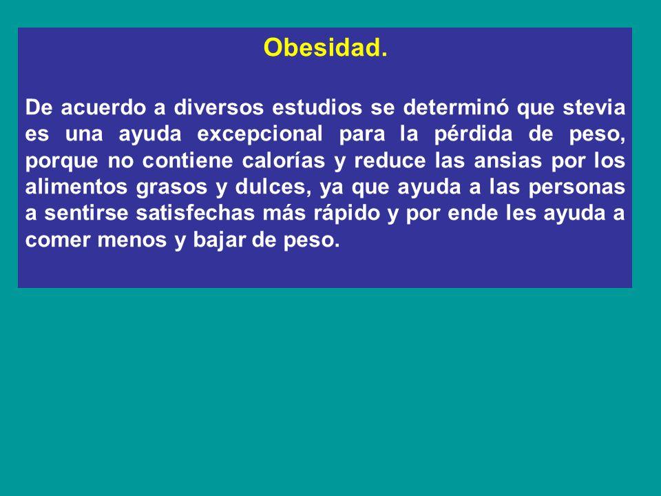 Obesidad. De acuerdo a diversos estudios se determinó que stevia es una ayuda excepcional para la pérdida de peso, porque no contiene calorías y reduc