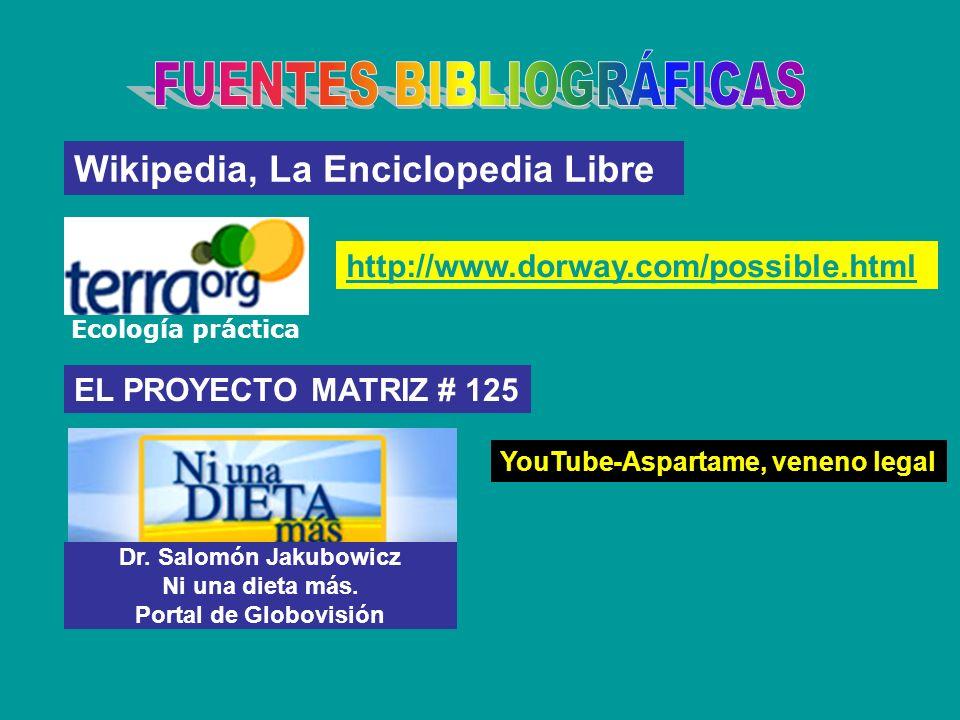Wikipedia, La Enciclopedia Libre Ecología práctica EL PROYECTO MATRIZ # 125 Dr. Salomón Jakubowicz Ni una dieta más. Portal de Globovisión http://www.