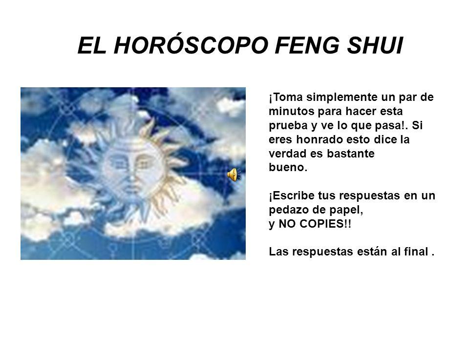 EL HORÓSCOPO FENG SHUI ¡Toma simplemente un par de minutos para hacer esta prueba y ve lo que pasa!. Si eres honrado esto dice la verdad es bastante b