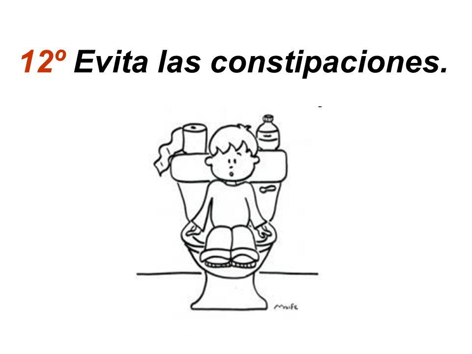 12º Evita las constipaciones.