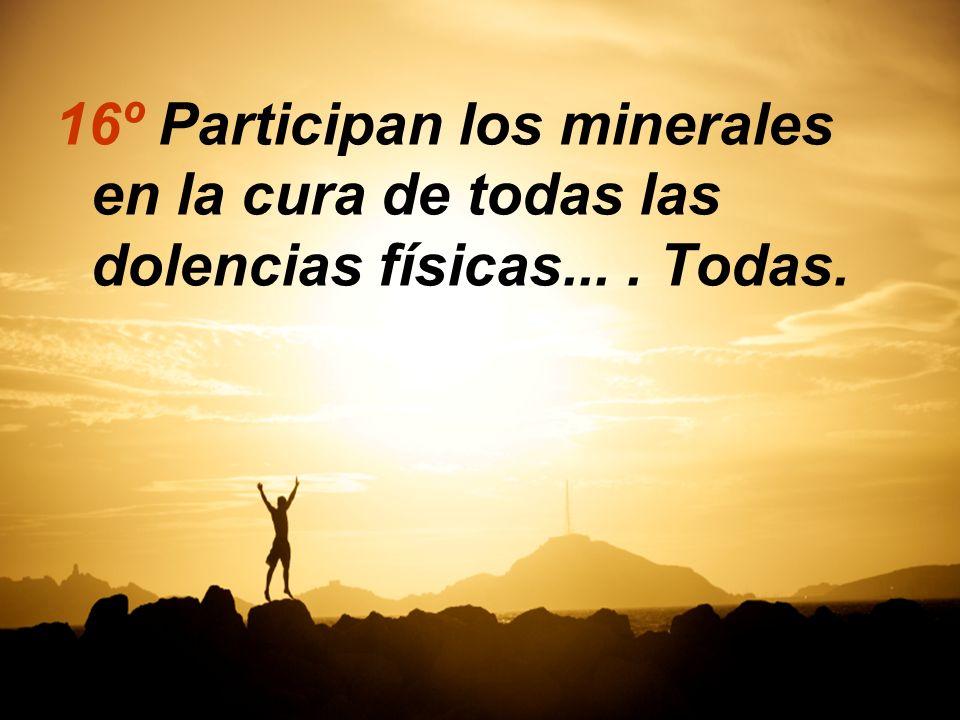 16º Participan los minerales en la cura de todas las dolencias físicas.... Todas.