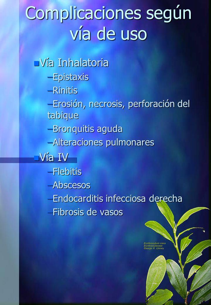 Complicaciones según vía de uso n Vía Inhalatoria –Epistaxis –Rinitis –Erosión, necrosis, perforación del tabique –Bronquitis aguda –Alteraciones pulm