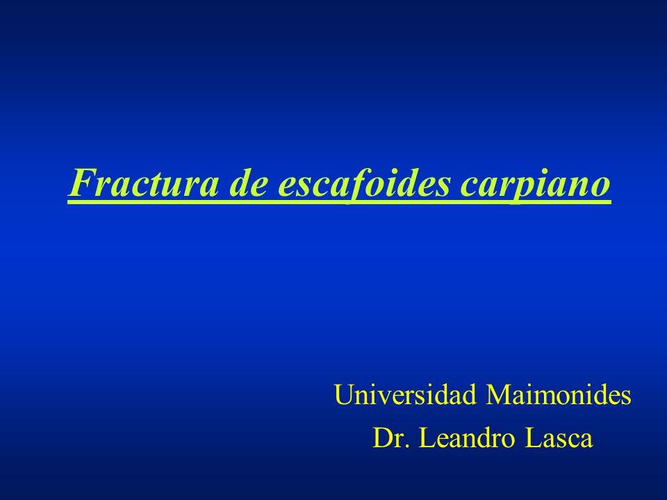 Fractura de escafoides carpiano Universidad Maimonides Dr. Leandro Lasca