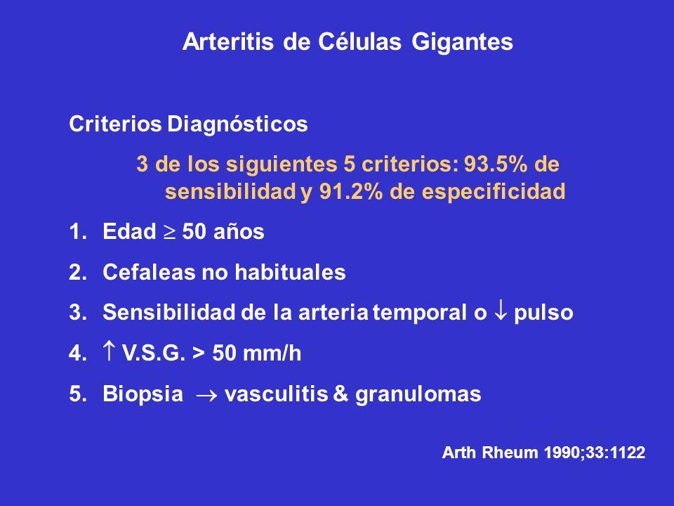 Arteritis de Células Gigantes Criterios Diagnósticos 3 de los siguientes 5 criterios: 93.5% de sensibilidad y 91.2% de especificidad 1.Edad 50 años 2.