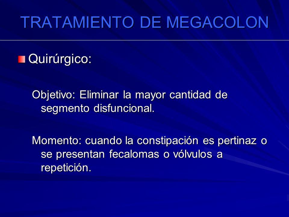 TRATAMIENTO DE MEGACOLON Quirúrgico: Objetivo: Eliminar la mayor cantidad de segmento disfuncional.