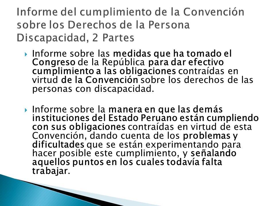 Informe sobre las medidas que ha tomado el Congreso de la República para dar efectivo cumplimiento a las obligaciones contraídas en virtud de la Convención sobre los derechos de las personas con discapacidad.