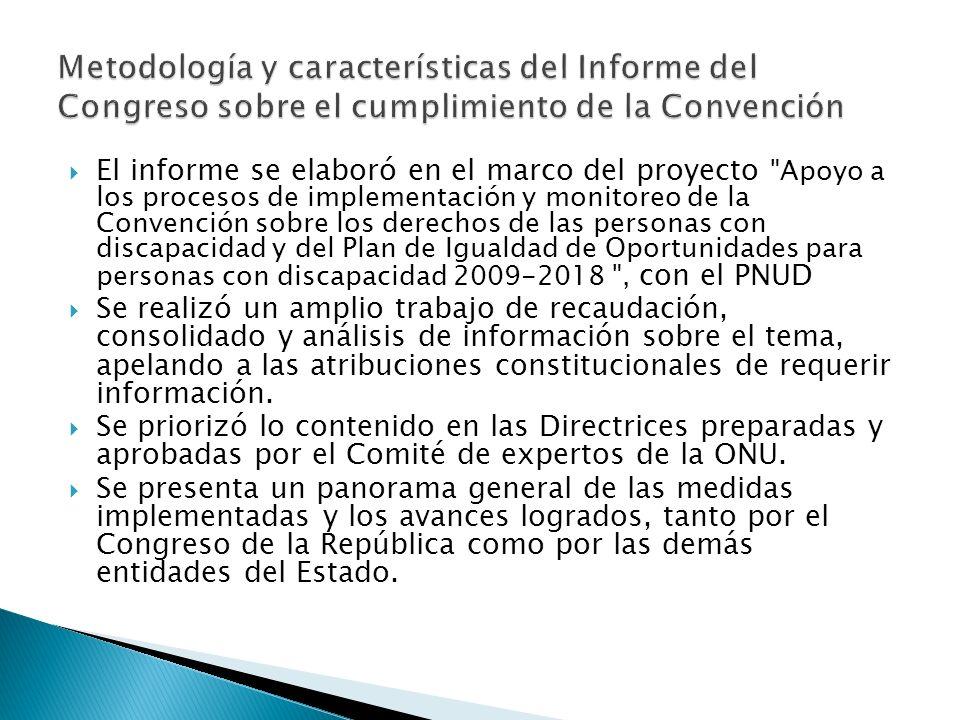 El informe se elaboró en el marco del proyecto Apoyo a los procesos de implementación y monitoreo de la Convención sobre los derechos de las personas con discapacidad y del Plan de Igualdad de Oportunidades para personas con discapacidad 2009-2018 , con el PNUD Se realizó un amplio trabajo de recaudación, consolidado y análisis de información sobre el tema, apelando a las atribuciones constitucionales de requerir información.