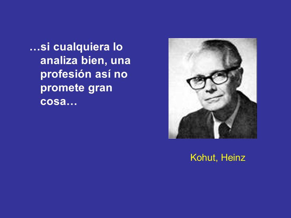 Kohut, Heinz …si cualquiera lo analiza bien, una profesión así no promete gran cosa…