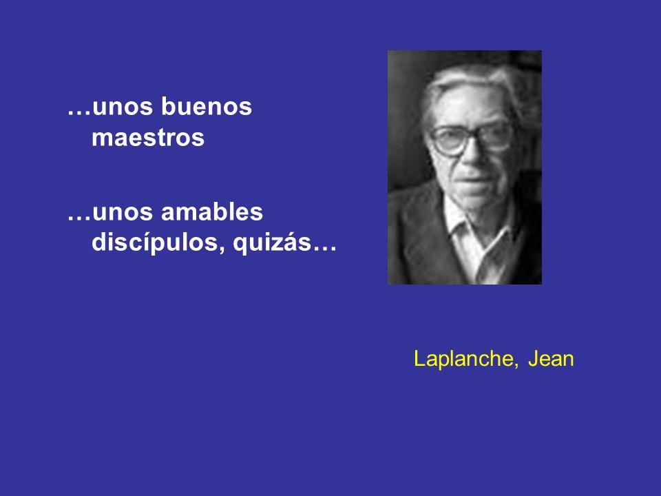 Laplanche, Jean …unos buenos maestros …unos amables discípulos, quizás…
