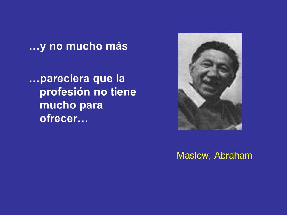 Maslow, Abraham …y no mucho más …pareciera que la profesión no tiene mucho para ofrecer…