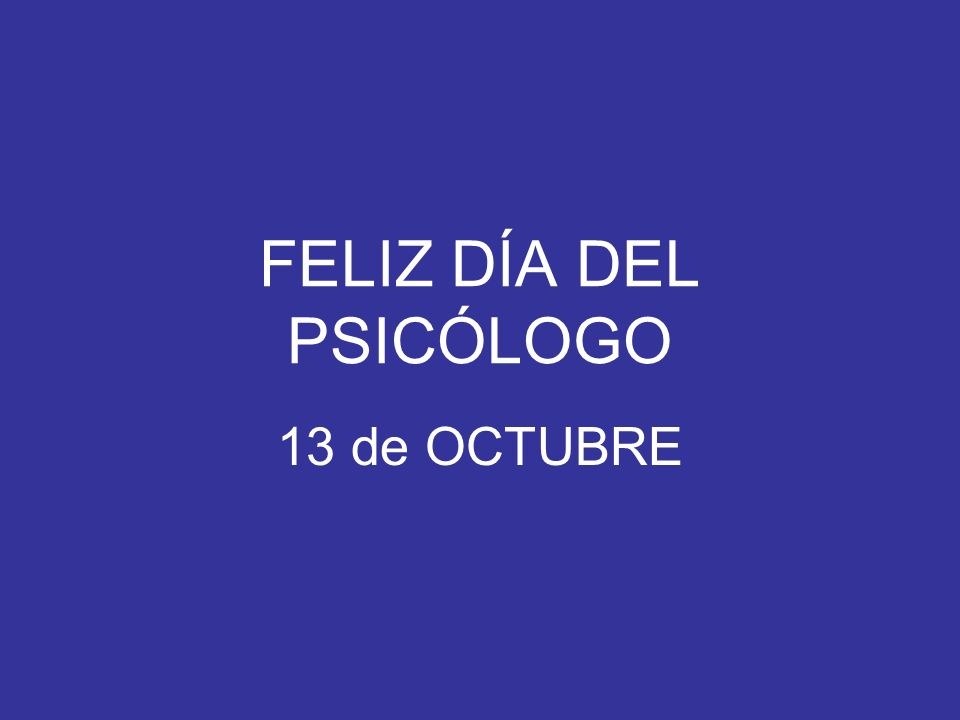 FELIZ DÍA DEL PSICÓLOGO 13 de OCTUBRE